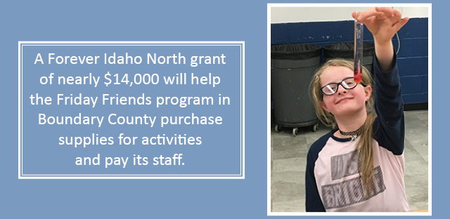 A Forever Idaho North grant of nearly $14,000 will help the Friday Friends program in Boundary County purchase supplies and pay for its staff